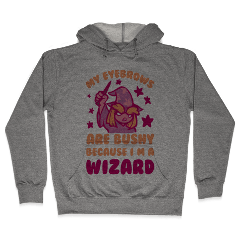 My Eyebrows are Bushy Because I am a Wizard Hooded Sweatshirt