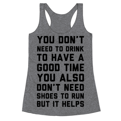 You Don't Need To Drink To Have A Good Time Racerback Tank Top