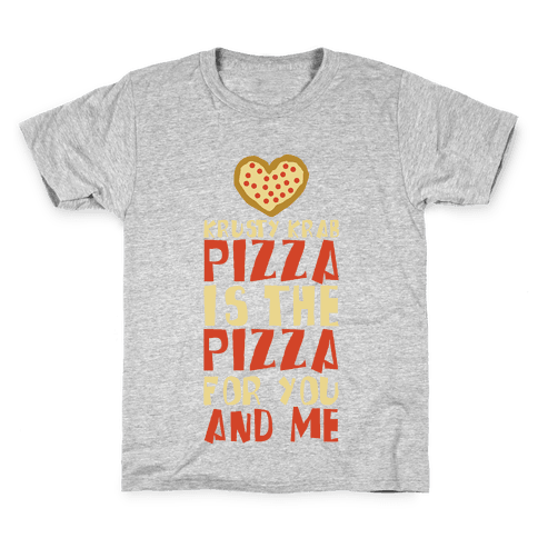 The Pizza For You And Me Kids T-Shirt