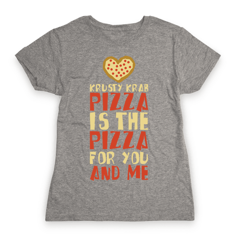 The Pizza For You And Me Womens T-Shirt