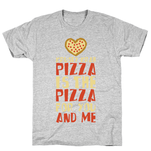 The Pizza For You And Me Mens T-Shirt