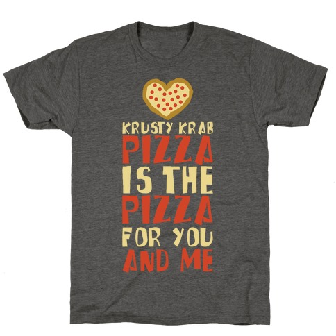 The Pizza For You And Me T-Shirt