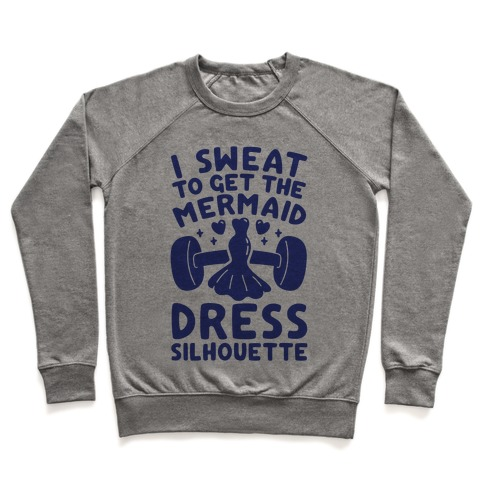 I Sweat To Get The Mermaid Dress Silhouette Pullover