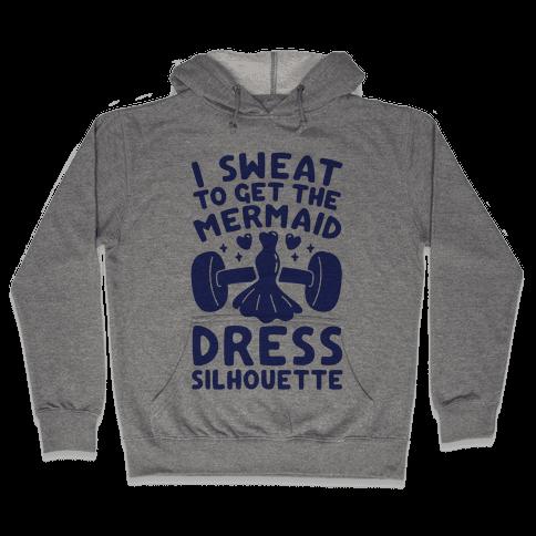 I Sweat To Get The Mermaid Dress Silhouette Hooded Sweatshirt