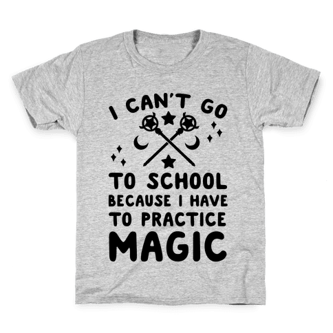 I Can't Go To School Because I Have To Practice Magic Kids T-Shirt