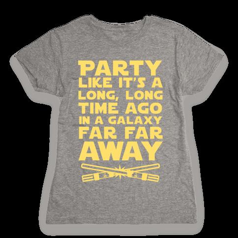 Party Like it's a Galaxy Far Far Away Womens T-Shirt