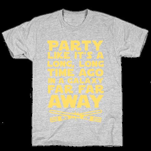 Party Like it's a Galaxy Far Far Away Mens T-Shirt