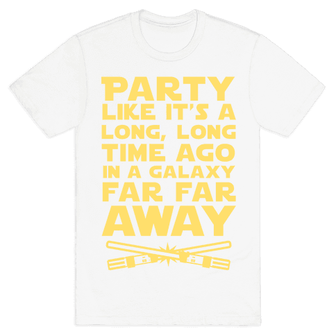 Party Like it's a Galaxy Far Far Away Mens T-Shirt