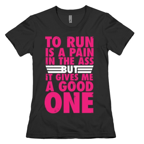 To Run Is A Pain In The Ass Womens T-Shirt