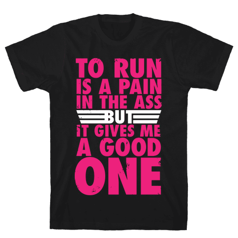 To Run Is A Pain In The Ass Mens T-Shirt