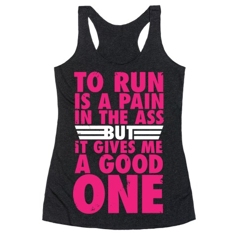 To Run Is A Pain In The Ass Racerback Tank Top