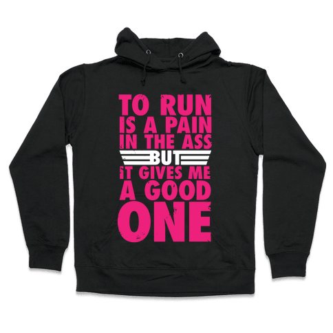 To Run Is A Pain In The Ass Hooded Sweatshirt