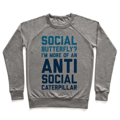 Social Butterfly I'm More Of An Antisocial Caterpillar Pullover