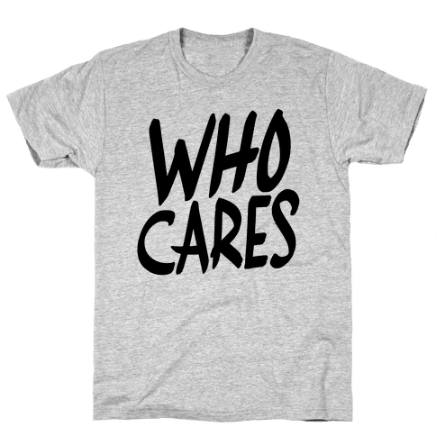 Who Cares? Mens T-Shirt