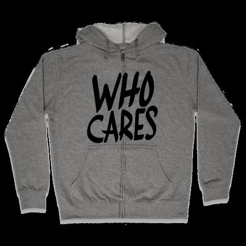 Who Cares? Zip Hoodie