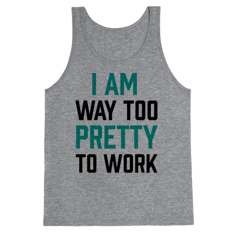 I Am Way Too Pretty To Work Tank Top