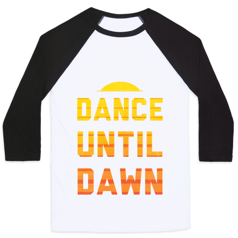 Dance Till Dawn Baseball Tee