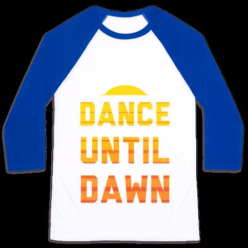 Dance Till Dawn Baseball Tee