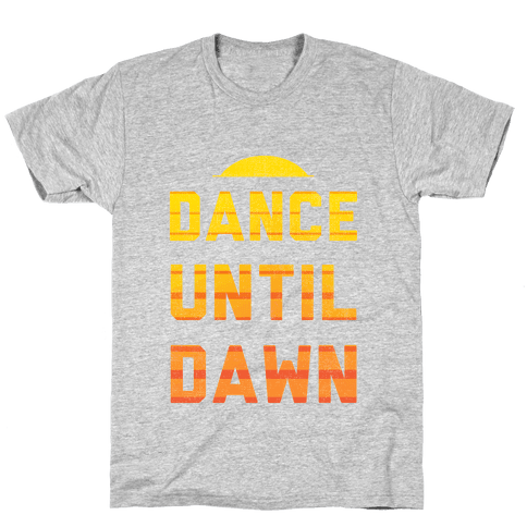 Dance Till Dawn Mens T-Shirt