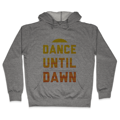 Dance Till Dawn Hooded Sweatshirt