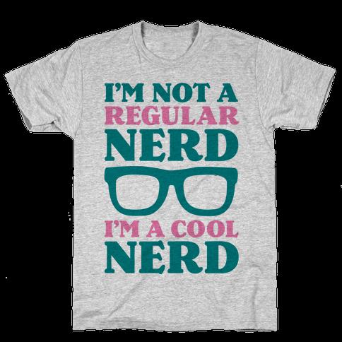 I'm Not a Regular Nerd I'm a Cool Nerd