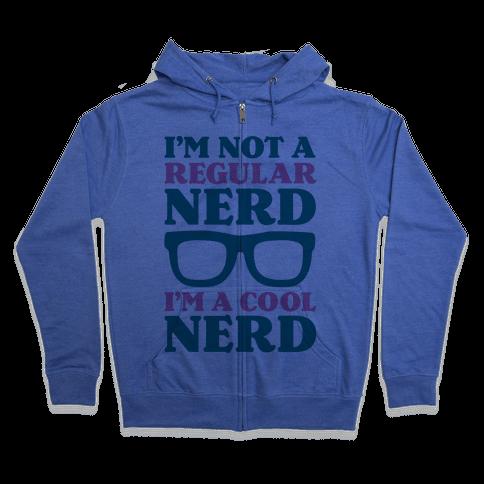 I'm Not a Regular Nerd I'm a Cool Nerd Zip Hoodie