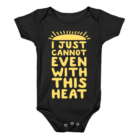 I Just Cannot Even With This Heat Baby Onesy