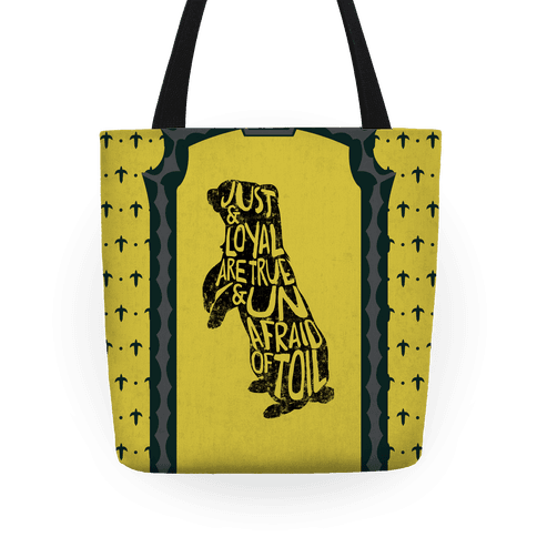 Just & Loyal Are True & Unafraid Of Toil (Hufflepuff) Tote