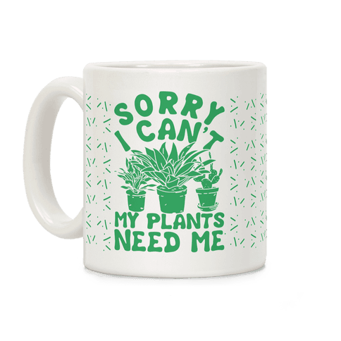 Sorry I Can't My Plants Need Me 3 Coffee Mug
