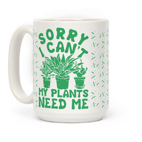 Sorry I Can't My Plants Need Me 3