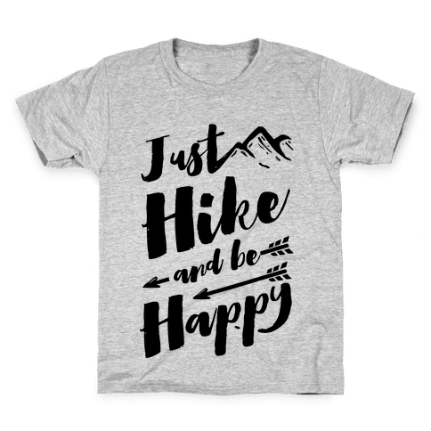 Just Hike and Be Happy Kids T-Shirt