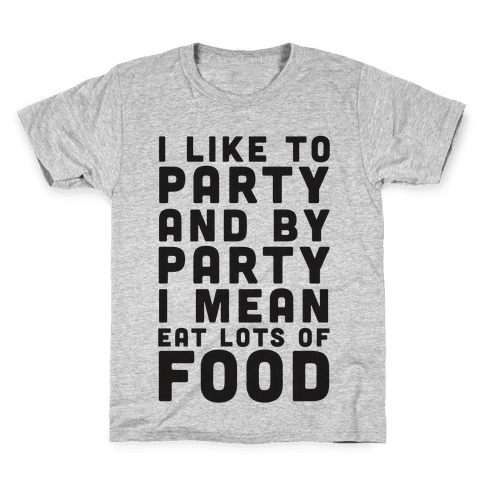 I Like To Party And By Party I Mean Eat Lots Of Food Kids T-Shirt