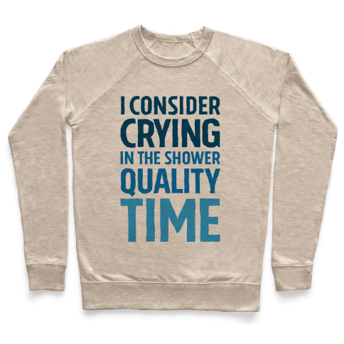 I Consider Crying In The Shower Quality Time Pullover