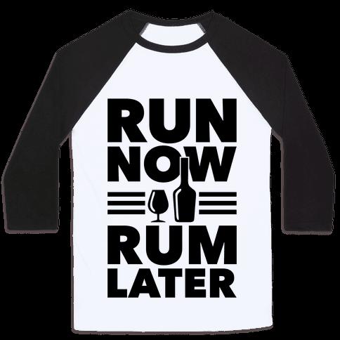 Run Now Rum Later Baseball Tee