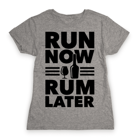 Run Now Rum Later Womens T-Shirt