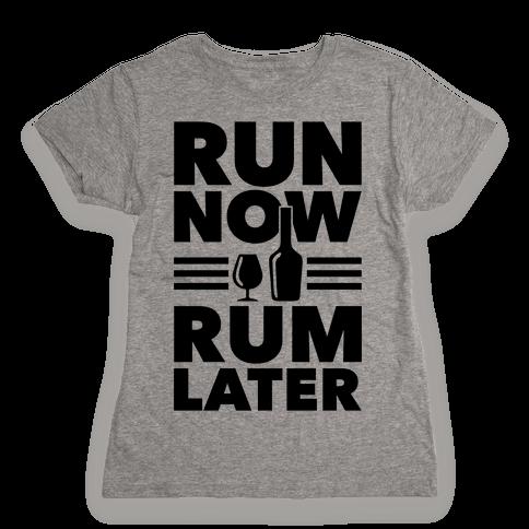 Run Now Rum Later Womens T-Shirt