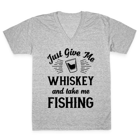 Just Give Me Whiskey And Take Me Fishing V-Neck Tee Shirt