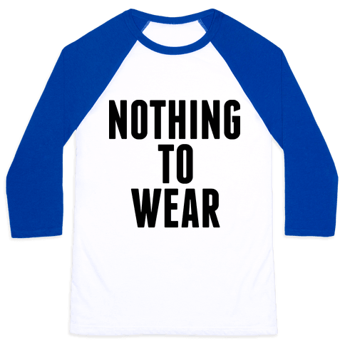 Nothing To Wear Baseball Tee