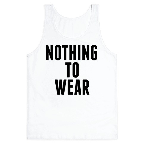 Nothing To Wear Tank Top