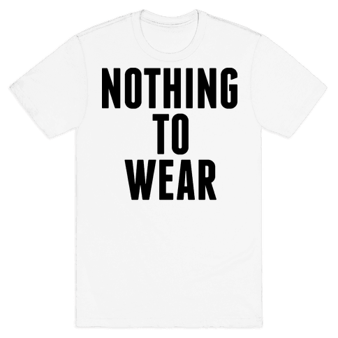 Nothing To Wear Mens T-Shirt