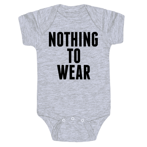 Nothing To Wear Baby Onesy