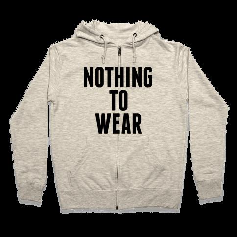 Nothing To Wear Zip Hoodie