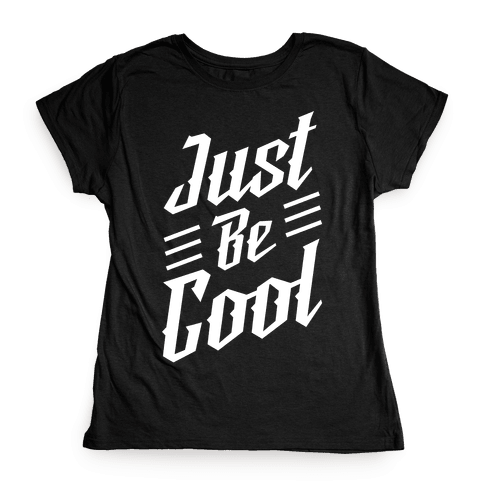 Just Be Cool Womens T-Shirt