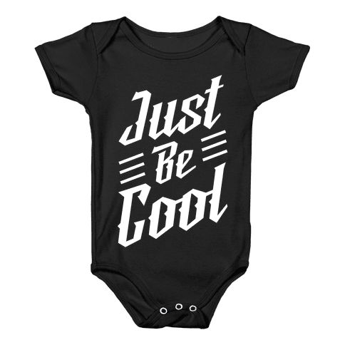 Just Be Cool Baby Onesy