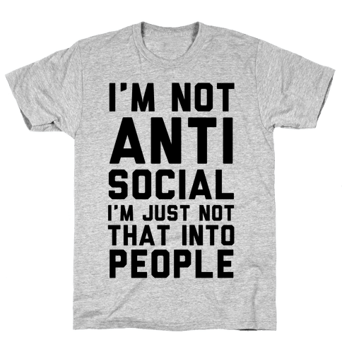 I'm Not Anti Social I'm Just Not That Into People Mens T-Shirt