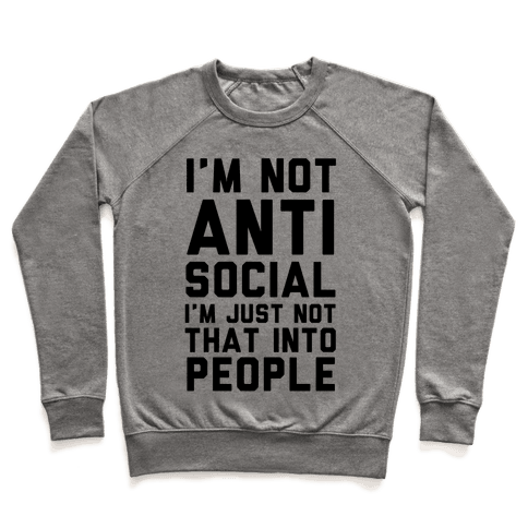 I'm Not Anti Social I'm Just Not That Into People Pullover