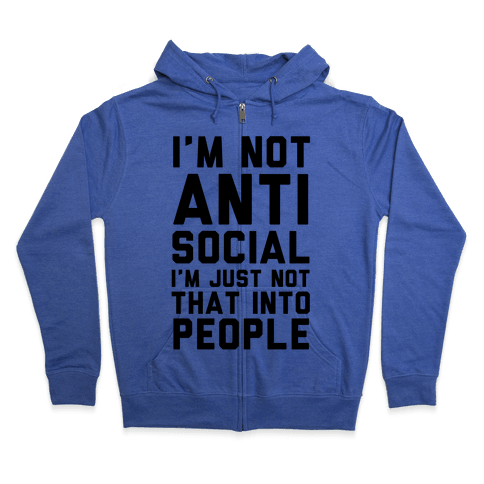 I'm Not Anti Social I'm Just Not That Into People Zip Hoodie
