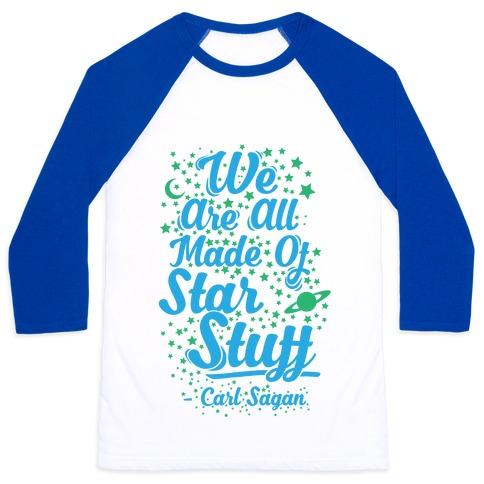 We Are Made Of Starstuff Carl Sagan Quote Baseball Tee