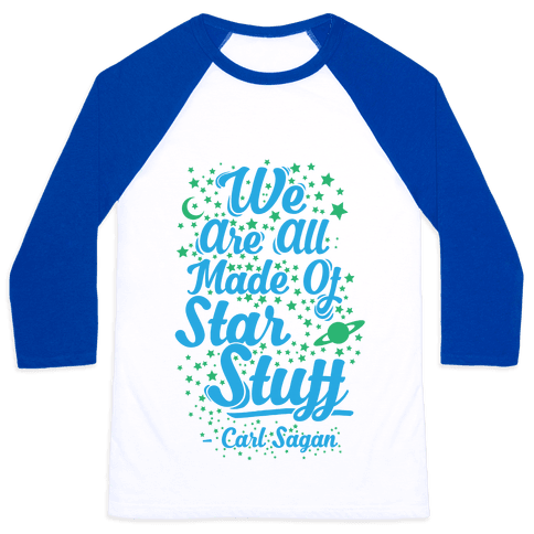 We Are Made Of Starstuff Carl Sagan Quote Baseball Tee