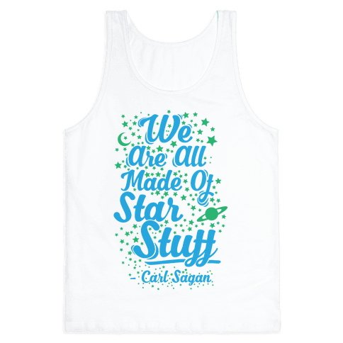 We Are Made Of Starstuff Carl Sagan Quote Tank Top